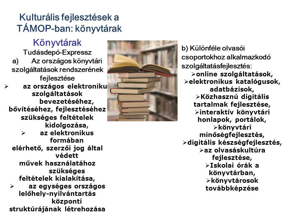Kulturális fejlesztések a TÁMOP-ban: könyvtárak Könyvtárak Tudásdepó-Expressz a)Az országos könyvtári szolgáltatások rendszerének fejlesztése  az ors