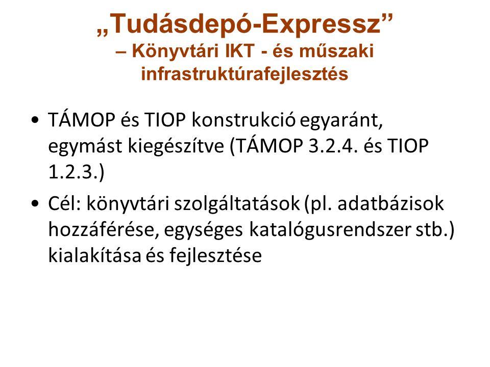 """""""Tudásdepó-Expressz"""" – Könyvtári IKT - és műszaki infrastruktúrafejlesztés TÁMOP és TIOP konstrukció egyaránt, egymást kiegészítve (TÁMOP 3.2.4. és TI"""
