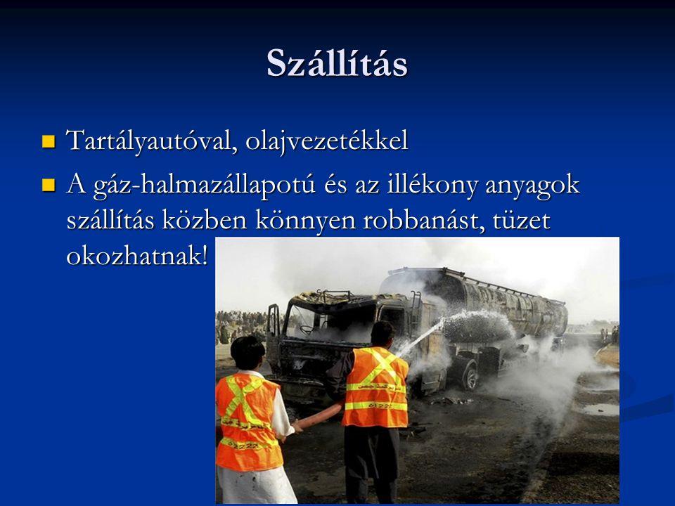 Szállítás Tartályautóval, olajvezetékkel Tartályautóval, olajvezetékkel A gáz-halmazállapotú és az illékony anyagok szállítás közben könnyen robbanást