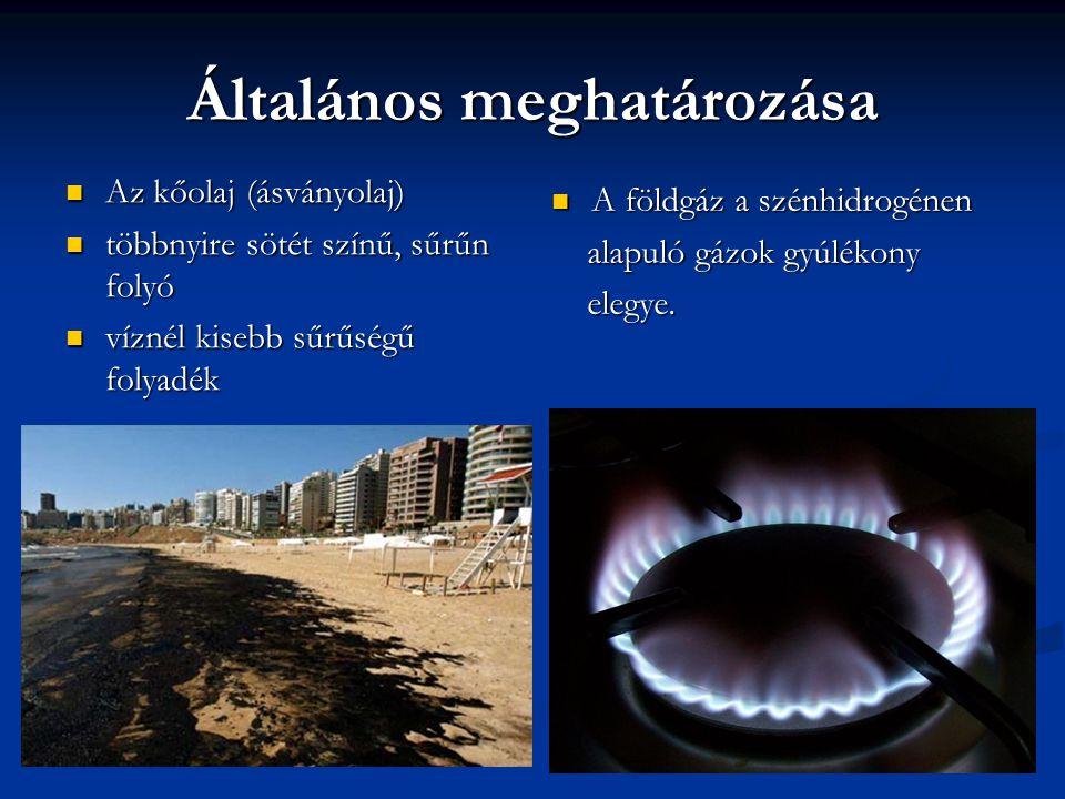 Általános meghatározása Az kőolaj (ásványolaj) Az kőolaj (ásványolaj) többnyire sötét színű, sűrűn folyó többnyire sötét színű, sűrűn folyó víznél kis
