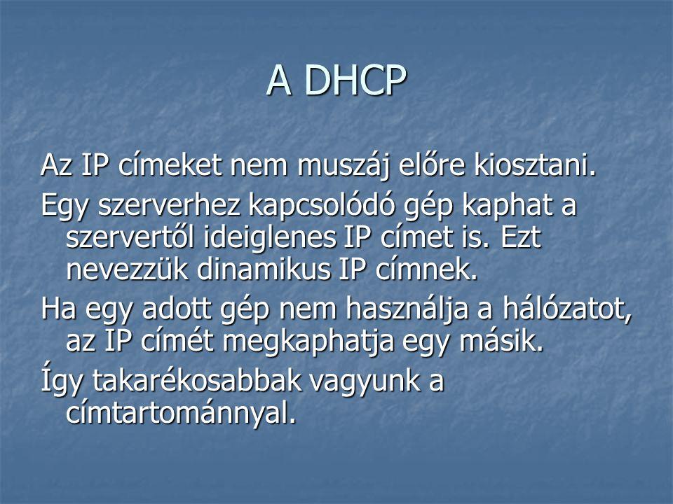 A DHCP Az IP címeket nem muszáj előre kiosztani. Egy szerverhez kapcsolódó gép kaphat a szervertől ideiglenes IP címet is. Ezt nevezzük dinamikus IP c