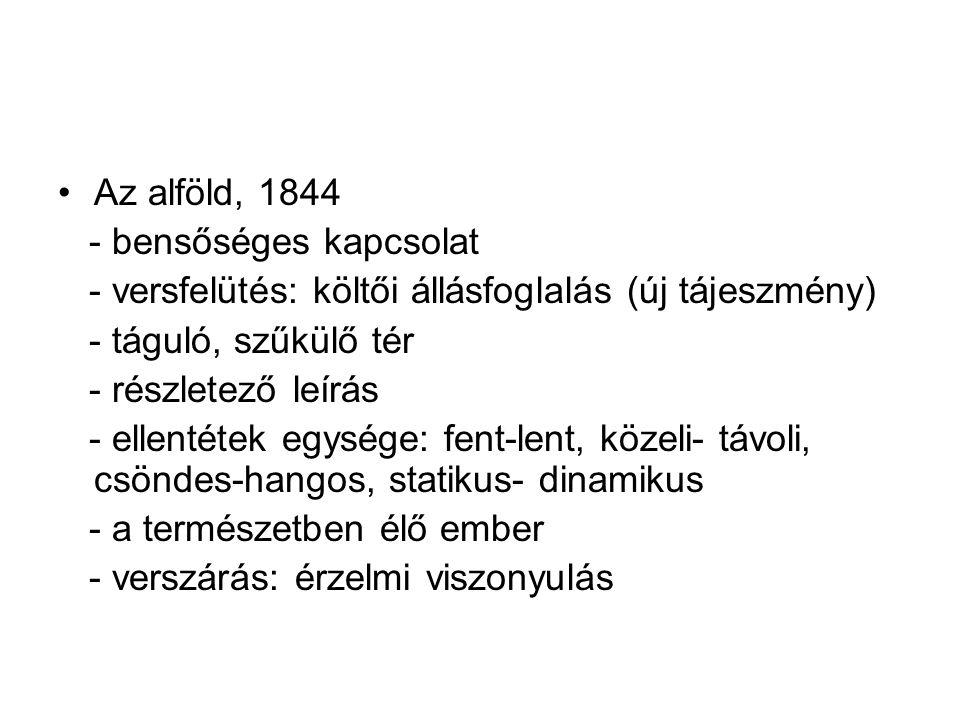 Az alföld, 1844 - bensőséges kapcsolat - versfelütés: költői állásfoglalás (új tájeszmény) - táguló, szűkülő tér - részletező leírás - ellentétek egys