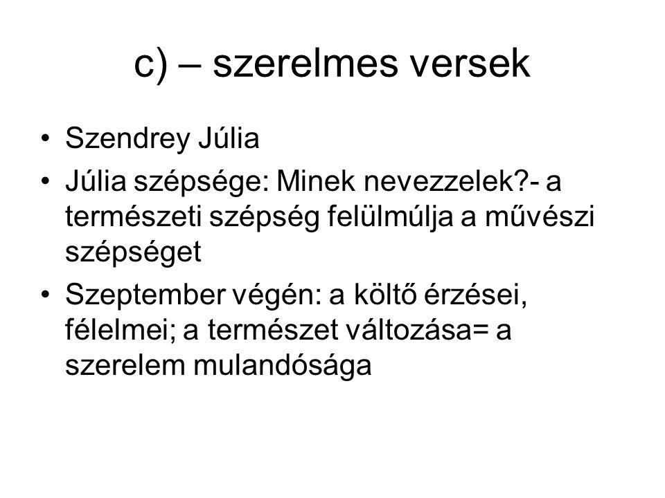 c) – szerelmes versek Szendrey Júlia Júlia szépsége: Minek nevezzelek?- a természeti szépség felülmúlja a művészi szépséget Szeptember végén: a költő