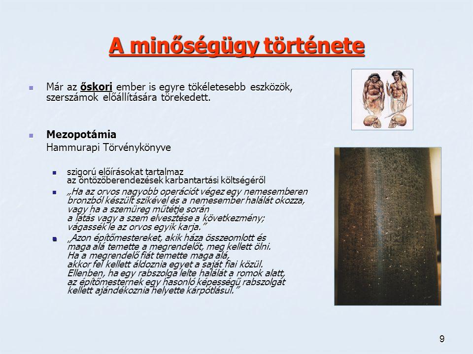 9 A minőségügy története Már az őskori ember is egyre tökéletesebb eszközök, szerszámok előállítására törekedett.