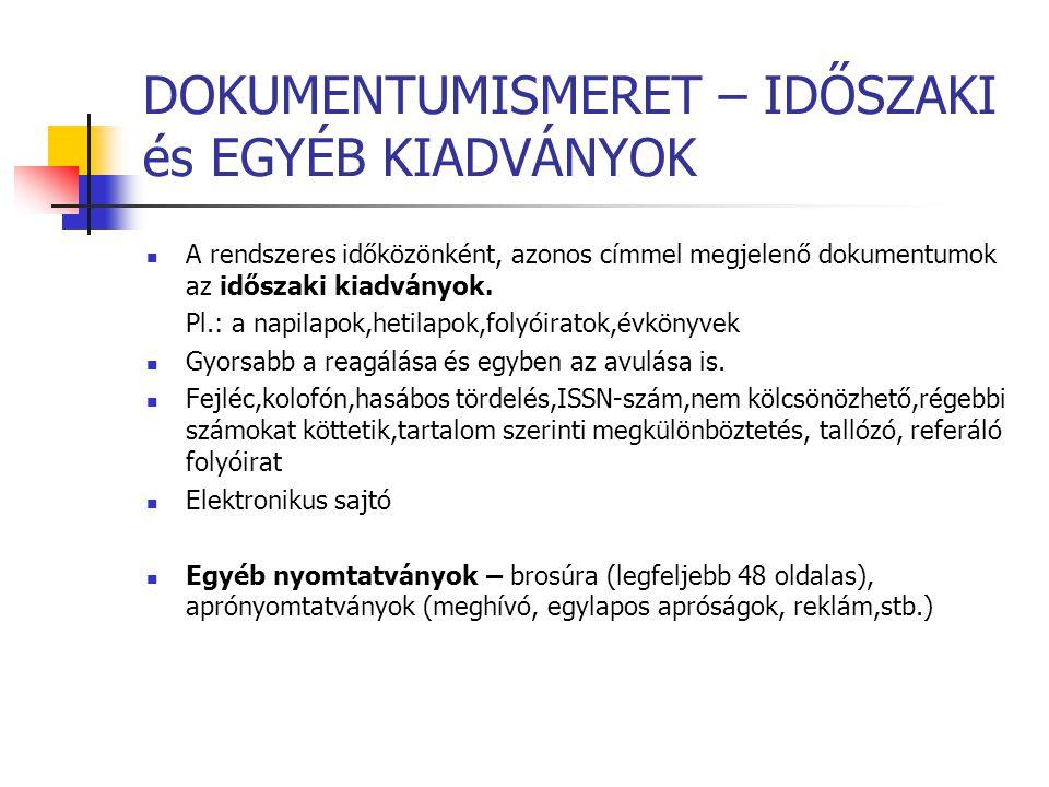 DOKUMENTUMISMERET – IDŐSZAKI és EGYÉB KIADVÁNYOK A rendszeres időközönként, azonos címmel megjelenő dokumentumok az időszaki kiadványok. Pl.: a napila