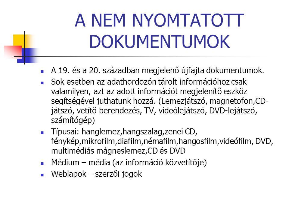 A NEM NYOMTATOTT DOKUMENTUMOK A 19. és a 20. században megjelenő újfajta dokumentumok. Sok esetben az adathordozón tárolt információhoz csak valamilye
