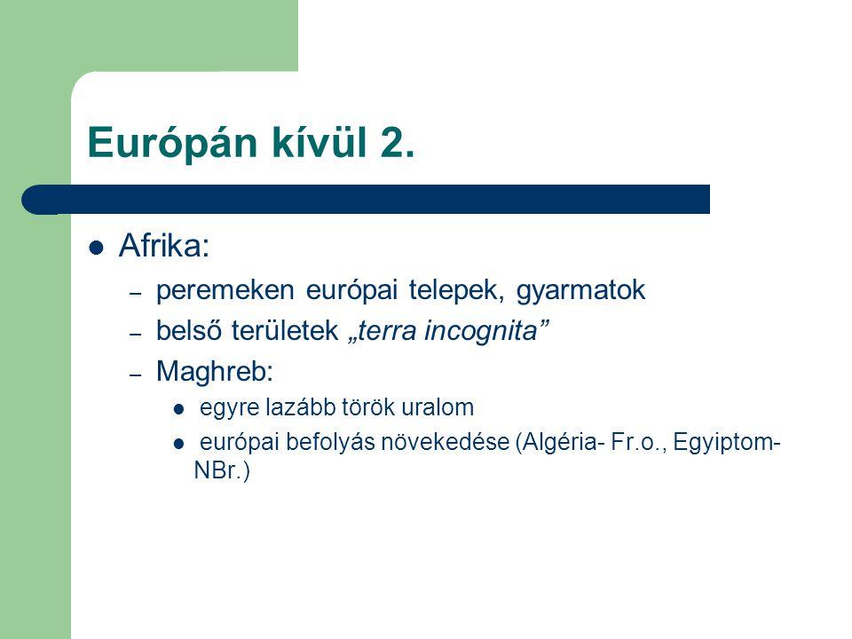 """Európán kívül 2. Afrika: – peremeken európai telepek, gyarmatok – belső területek """"terra incognita"""" – Maghreb: egyre lazább török uralom európai befol"""