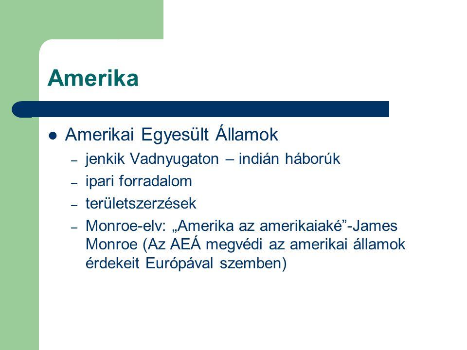 """Amerika Amerikai Egyesült Államok – jenkik Vadnyugaton – indián háborúk – ipari forradalom – területszerzések – Monroe-elv: """"Amerika az amerikaiaké""""-J"""