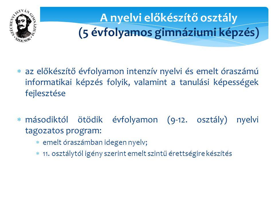 A nyelvi előkészítő osztály (5 évfolyamos gimnáziumi képzés)  az előkészítő évfolyamon intenzív nyelvi és emelt óraszámú informatikai képzés folyik, valamint a tanulási képességek fejlesztése  másodiktól ötödik évfolyamon (9-12.