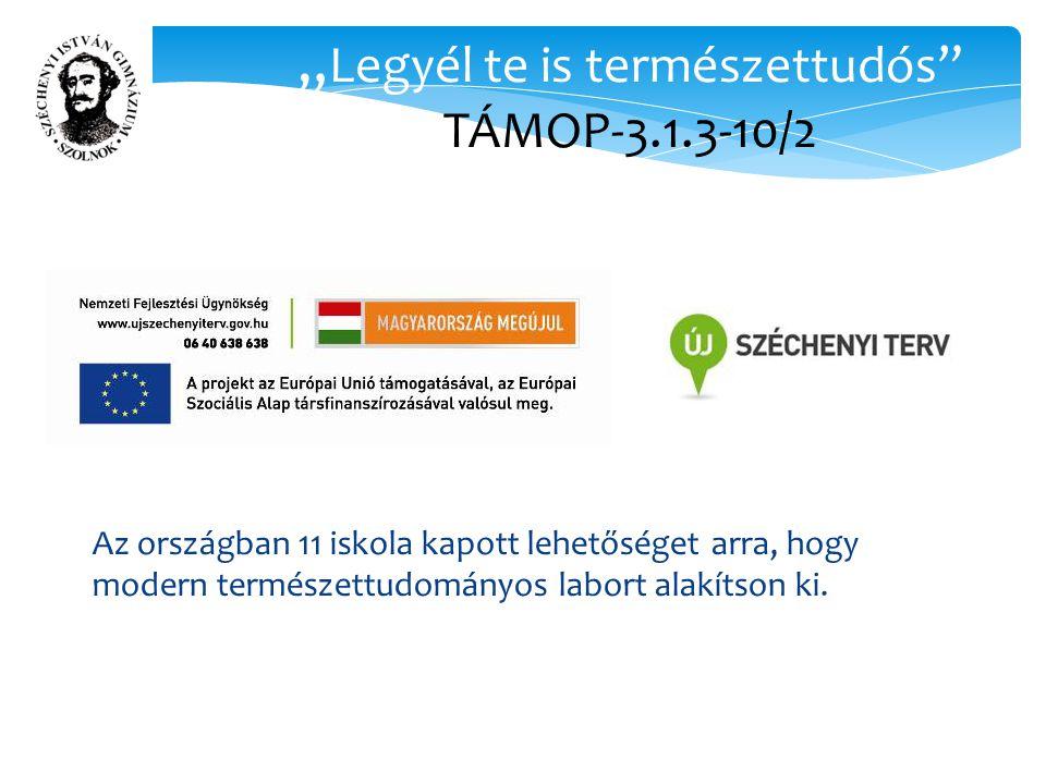 """"""" Legyél te is természettudós TÁMOP-3.1.3-10/2 Az országban 11 iskola kapott lehetőséget arra, hogy modern természettudományos labort alakítson ki."""