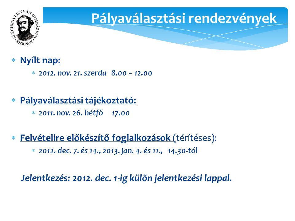  Nyílt nap:  2012. nov. 21. szerda 8.00 – 12.00  Pályaválasztási tájékoztató:  2011.