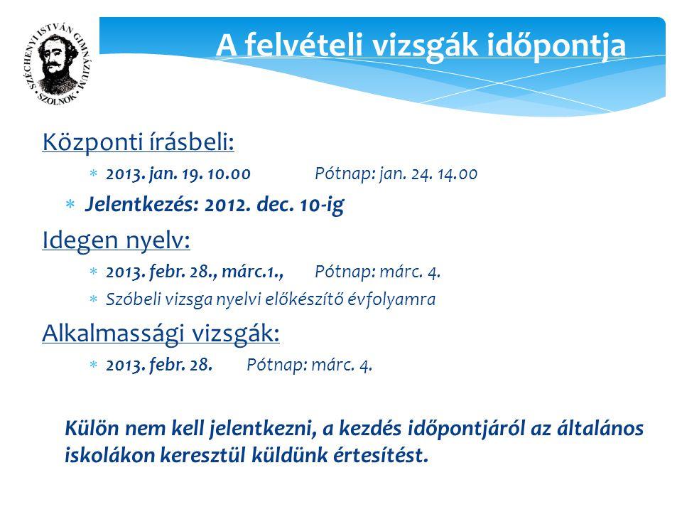 Központi írásbeli:  2013. jan. 19. 10.00 Pótnap: jan.