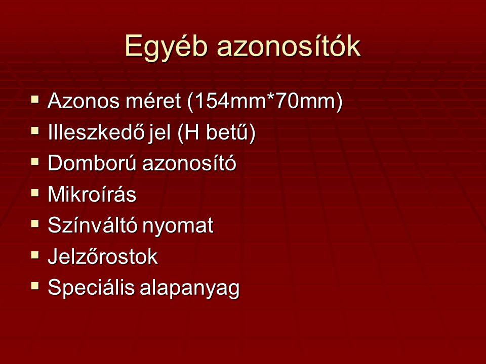 Egyéb azonosítók  Azonos méret (154mm*70mm)  Illeszkedő jel (H betű)  Domború azonosító  Mikroírás  Színváltó nyomat  Jelzőrostok  Speciális alapanyag
