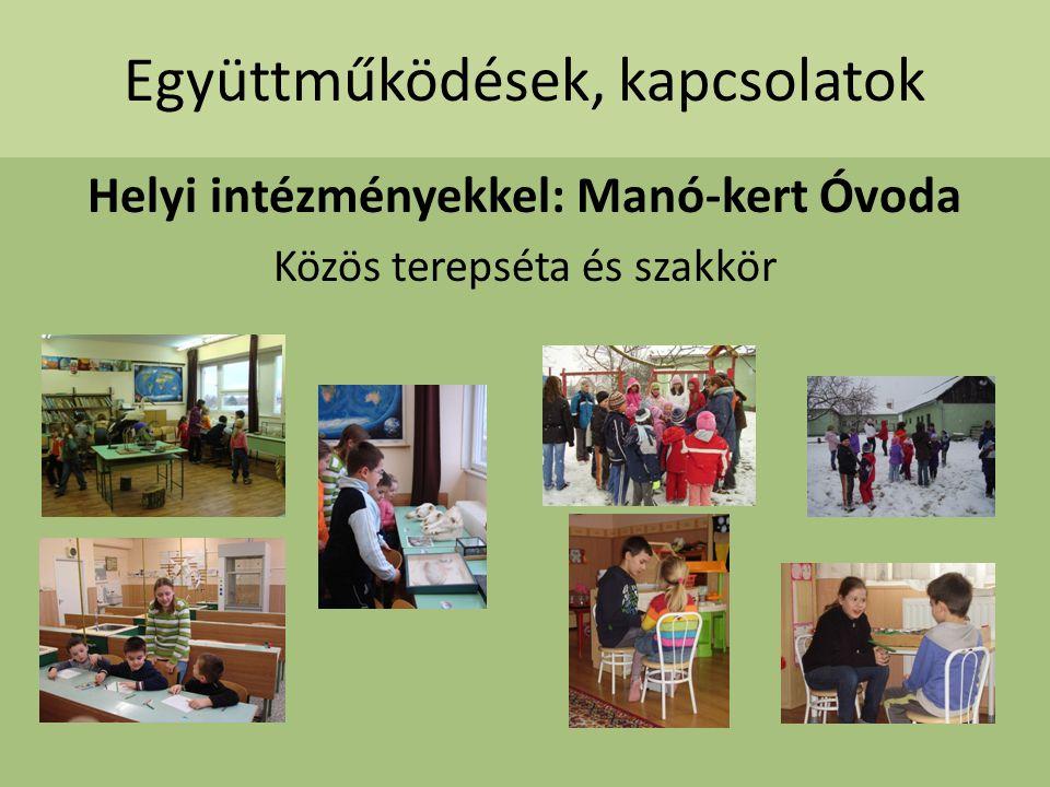 Együttműködések, kapcsolatok Helyi intézményekkel: Manó-kert Óvoda Közös terepséta és szakkör