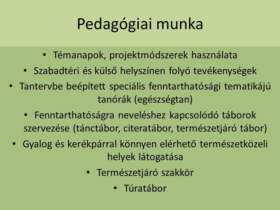 Pedagógiai munka Témanapok, projektmódszerek használata Szabadtéri és külső helyszínen folyó tevékenységek Tantervbe beépített speciális fenntarthatós