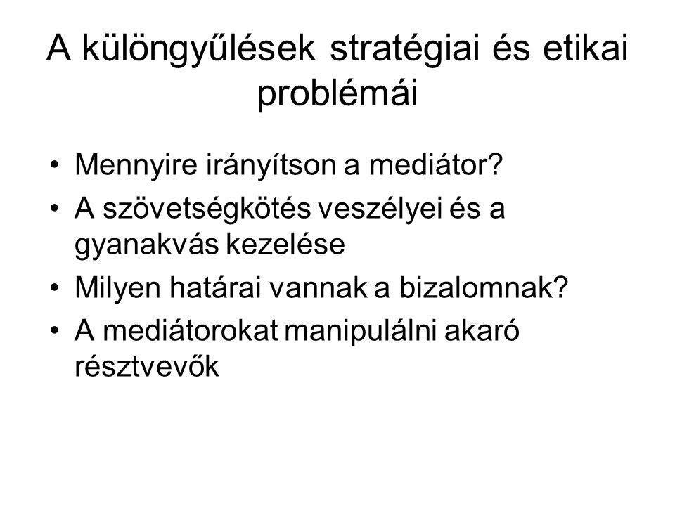 A különgyűlések stratégiai és etikai problémái Mennyire irányítson a mediátor? A szövetségkötés veszélyei és a gyanakvás kezelése Milyen határai vanna