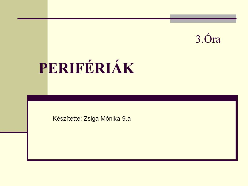 3.Óra PERIFÉRIÁK Készítette: Zsiga Mónika 9.a