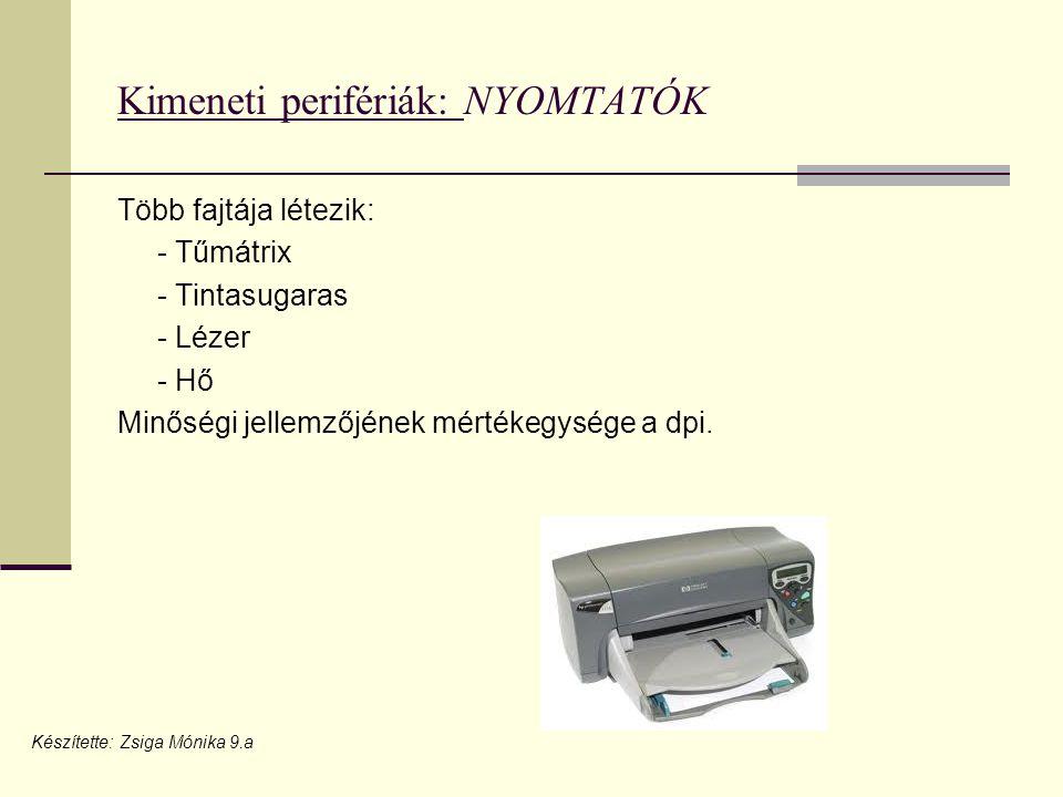 Kimeneti perifériák: NYOMTATÓK Több fajtája létezik: - Tűmátrix - Tintasugaras - Lézer - Hő Minőségi jellemzőjének mértékegysége a dpi.