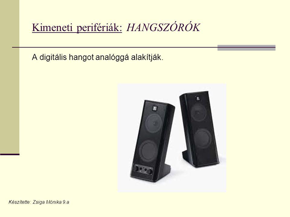 Kimeneti perifériák: HANGSZÓRÓK A digitális hangot analóggá alakítják. Készítette: Zsiga Mónika 9.a