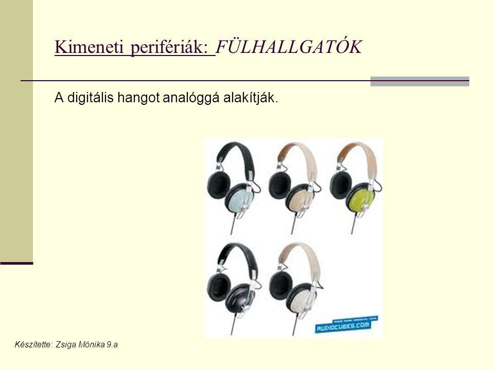 Kimeneti perifériák: FÜLHALLGATÓK A digitális hangot analóggá alakítják.