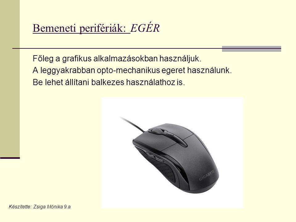 Bemeneti perifériák: EGÉR Főleg a grafikus alkalmazásokban használjuk.