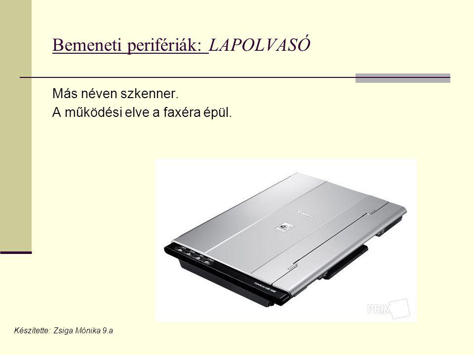 Bemeneti perifériák: LAPOLVASÓ Más néven szkenner.