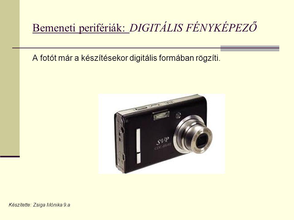 Bemeneti perifériák: DIGITÁLIS FÉNYKÉPEZŐ A fotót már a készítésekor digitális formában rögzíti.