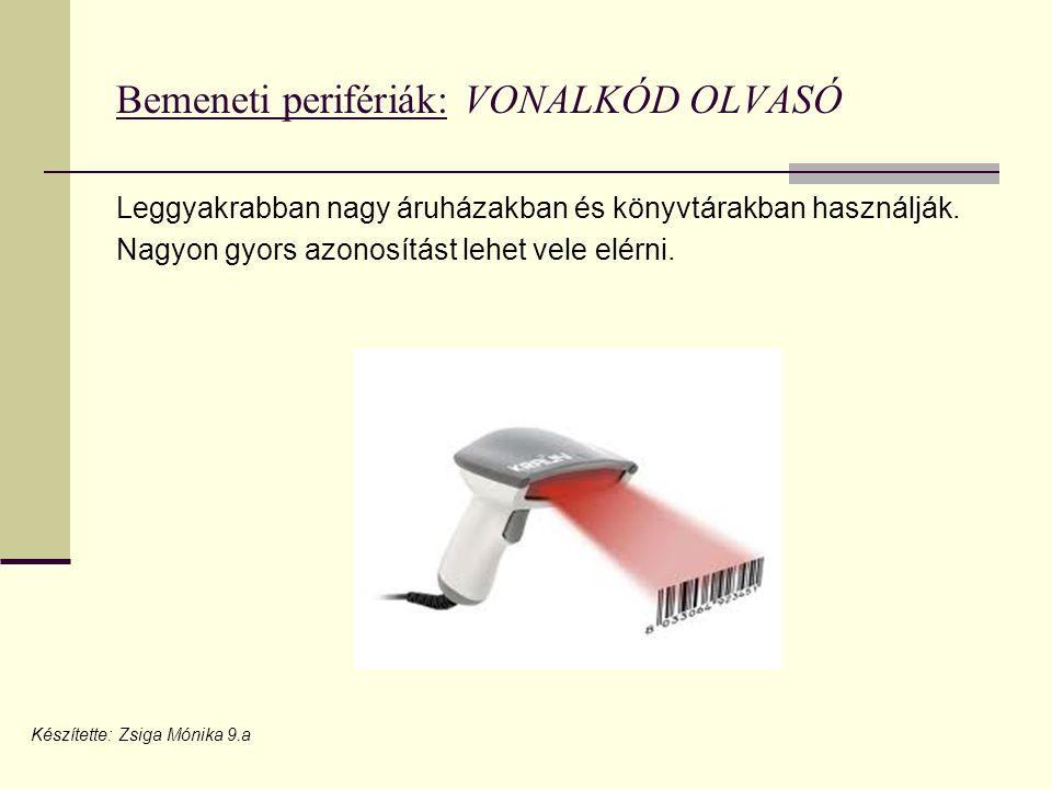 Bemeneti perifériák: VONALKÓD OLVASÓ Leggyakrabban nagy áruházakban és könyvtárakban használják.