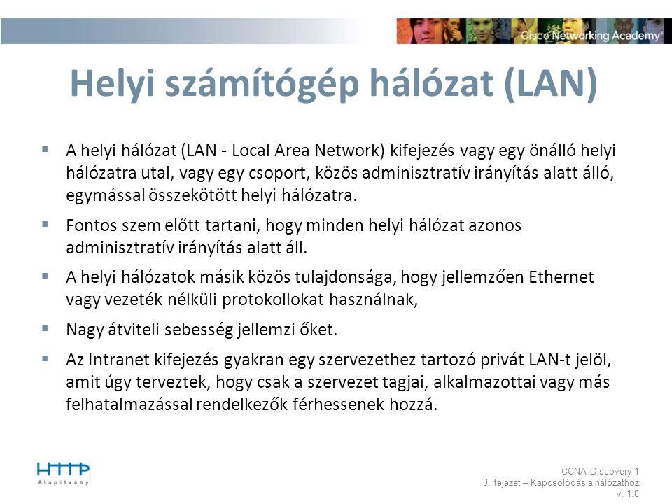 CCNA Discovery 1 3. fejezet – Kapcsolódás a hálózathoz v. 1.0 Helyi számítógép hálózat (LAN)  A helyi hálózat (LAN - Local Area Network) kifejezés va