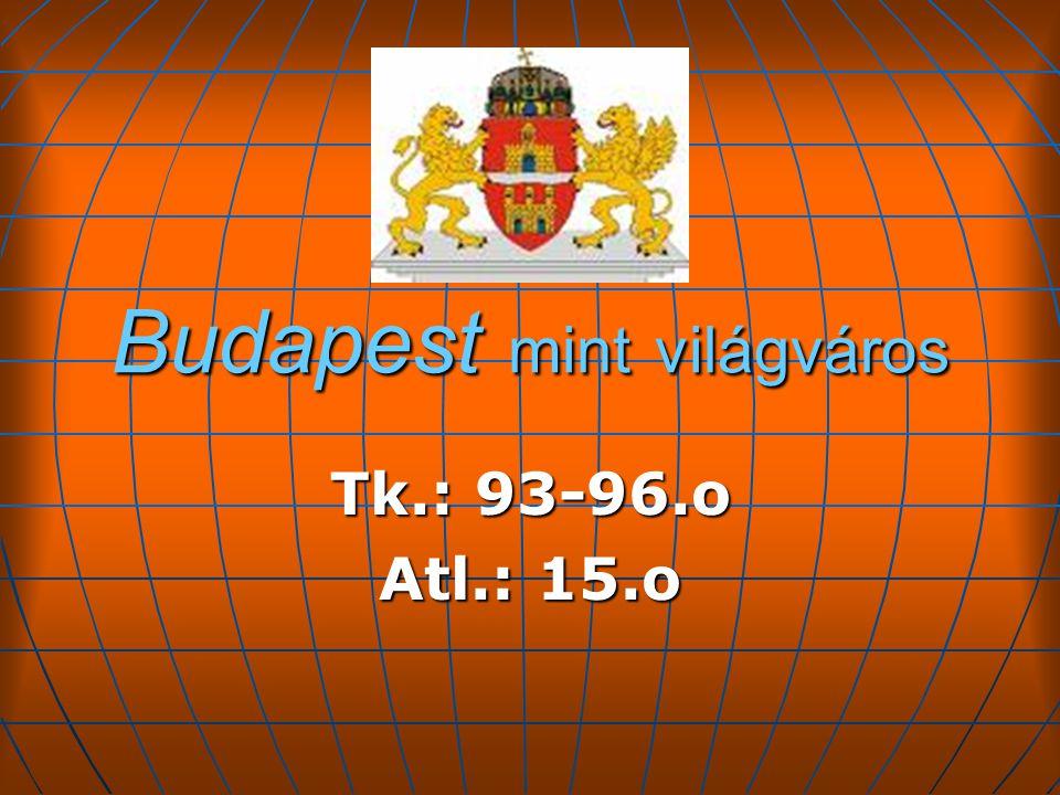 Budapest mint világváros Tk.: 93-96.o Atl.: 15.o