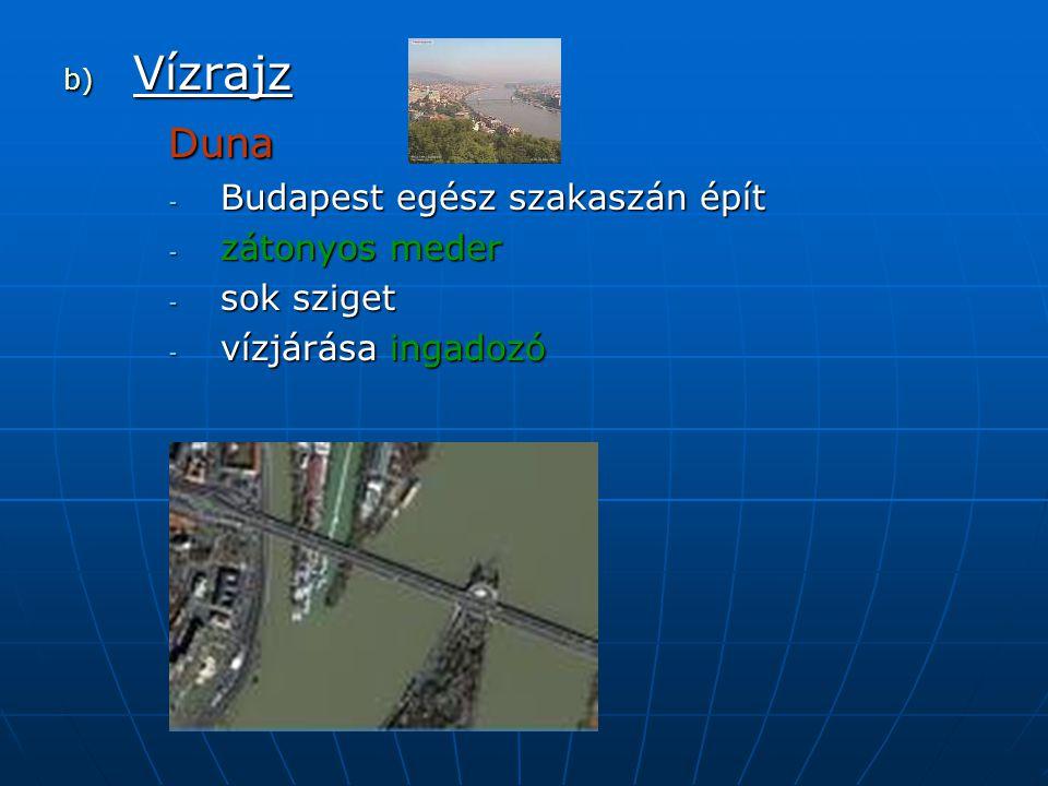 b) V ízrajz Duna -B-B-B-Budapest egész szakaszán épít -z-z-z-zátonyos meder -s-s-s-sok sziget -v-v-v-vízjárása ingadozó