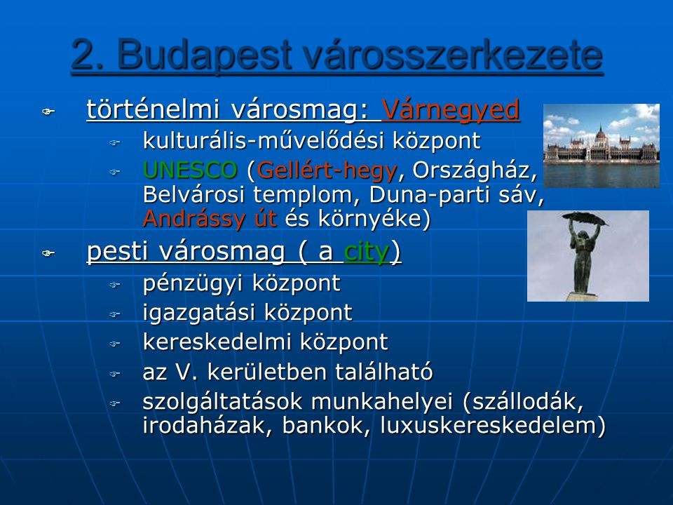 2. Budapest városszerkezete ttttörténelmi városmag: Várnegyed kkkkulturális-művelődési központ UUUUNESCO (Gellért-hegy, Országház, Belváro