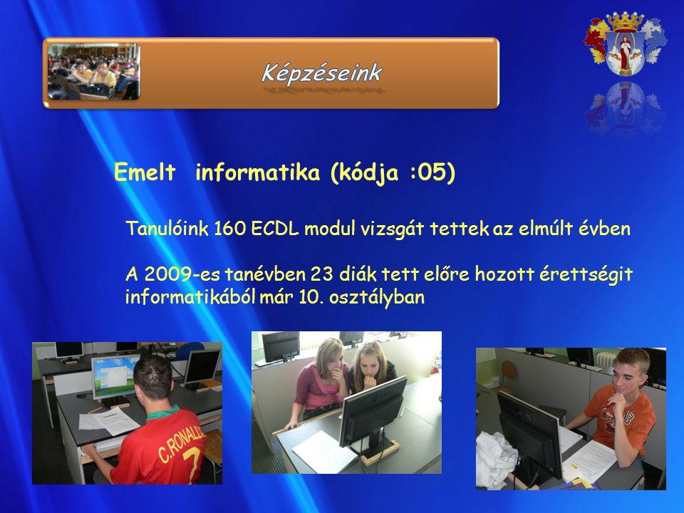 Emelt informatika (kódja :05) Tanulóink 160 ECDL modul vizsgát tettek az elmúlt évben A 2009-es tanévben 23 diák tett előre hozott érettségit informat