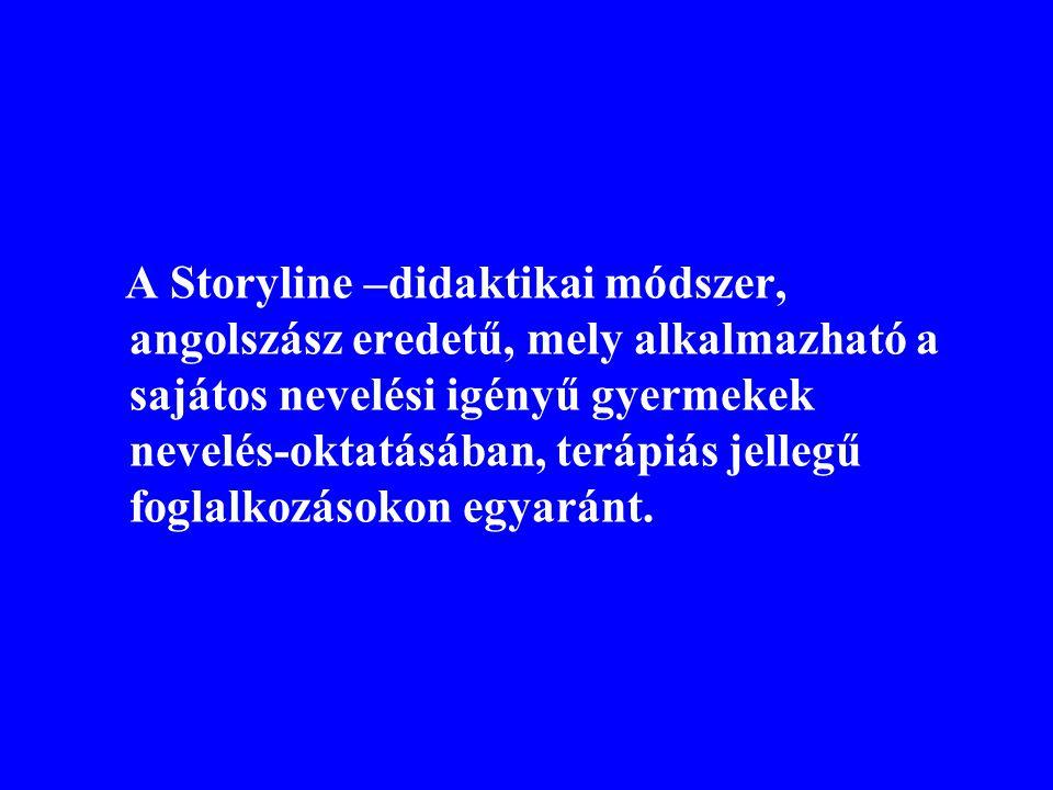 A Storyline –didaktikai módszer, angolszász eredetű, mely alkalmazható a sajátos nevelési igényű gyermekek nevelés-oktatásában, terápiás jellegű fogla