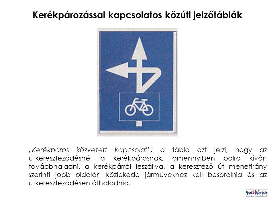 """Kerékpározással kapcsolatos közúti jelzőtáblák """"Kerékpáros közvetett kapcsolat : a tábla azt jelzi, hogy az útkereszteződésnél a kerékpárosnak, amennyiben balra kíván továbbhaladni, a kerékpárról leszállva, a keresztező út menetirány szerinti jobb oldalán közlekedő járművekhez kell besorolnia és az útkereszteződésen áthaladnia."""