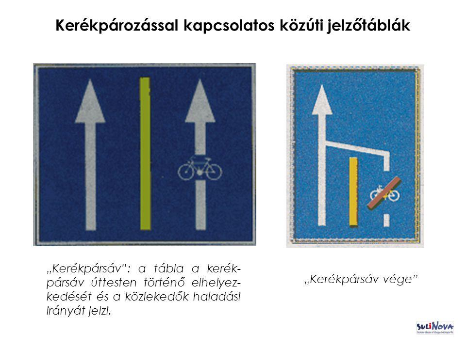 """Kerékpározással kapcsolatos közúti jelzőtáblák """"Kerékpársáv : a tábla a kerék- pársáv úttesten történő elhelyez- kedését és a közlekedők haladási irányát jelzi."""