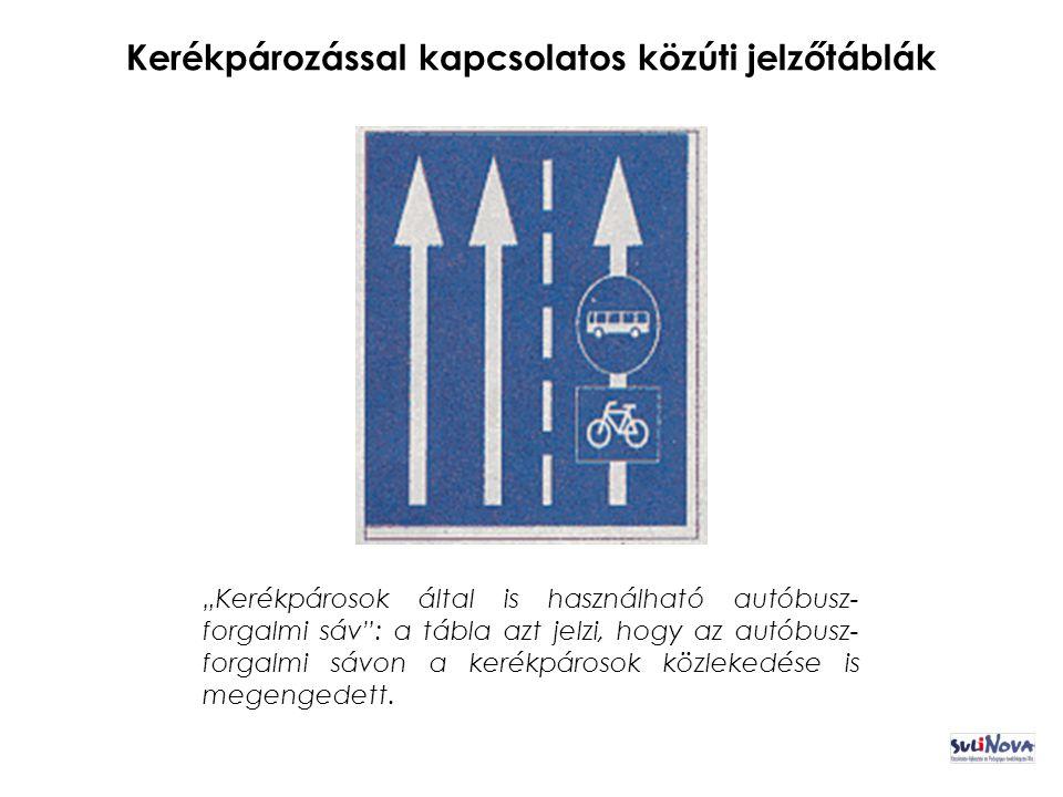 """Kerékpározással kapcsolatos közúti jelzőtáblák """"Kerékpárosok által is használható autóbusz- forgalmi sáv : a tábla azt jelzi, hogy az autóbusz- forgalmi sávon a kerékpárosok közlekedése is megengedett."""