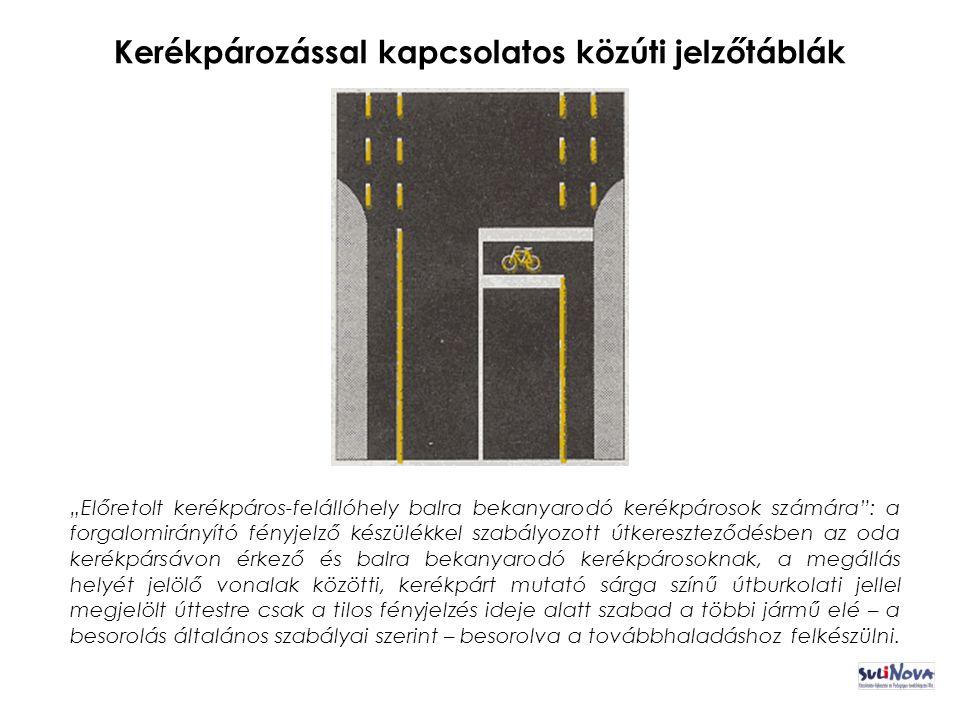 """Kerékpározással kapcsolatos közúti jelzőtáblák """"Előretolt kerékpáros-felállóhely balra bekanyarodó kerékpárosok számára : a forgalomirányító fényjelző készülékkel szabályozott útkereszteződésben az oda kerékpársávon érkező és balra bekanyarodó kerékpárosoknak, a megállás helyét jelölő vonalak közötti, kerékpárt mutató sárga színű útburkolati jellel megjelölt úttestre csak a tilos fényjelzés ideje alatt szabad a többi jármű elé – a besorolás általános szabályai szerint – besorolva a továbbhaladáshoz felkészülni."""