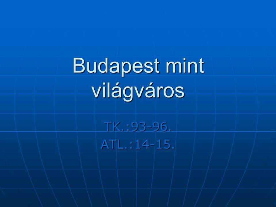 Budapest mint világváros TK.:93-96. ATL.:14-15.