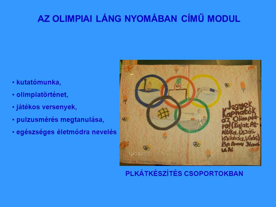 AZ OLIMPIAI LÁNG NYOMÁBAN CÍMŰ MODUL kutatómunka, olimpiatörténet, játékos versenyek, pulzusmérés megtanulása, egészséges életmódra nevelés PLKÁTKÉSZÍTÉS CSOPORTOKBAN
