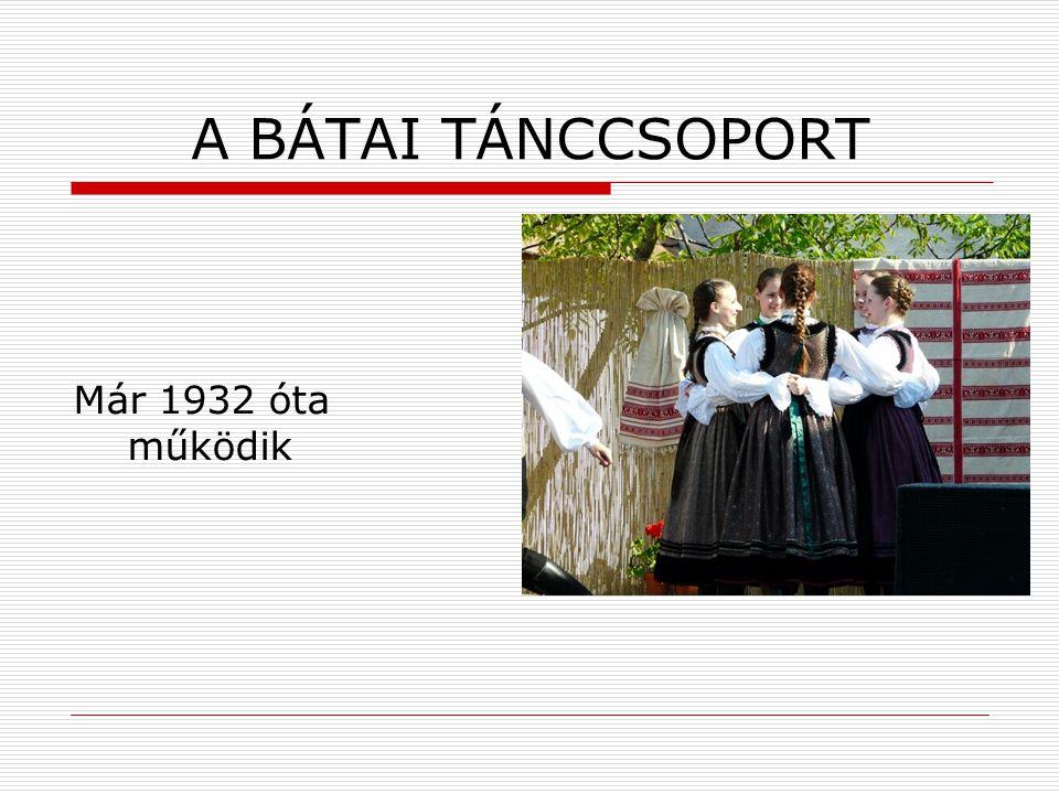 A BÁTAI TÁNCCSOPORT Már 1932 óta működik