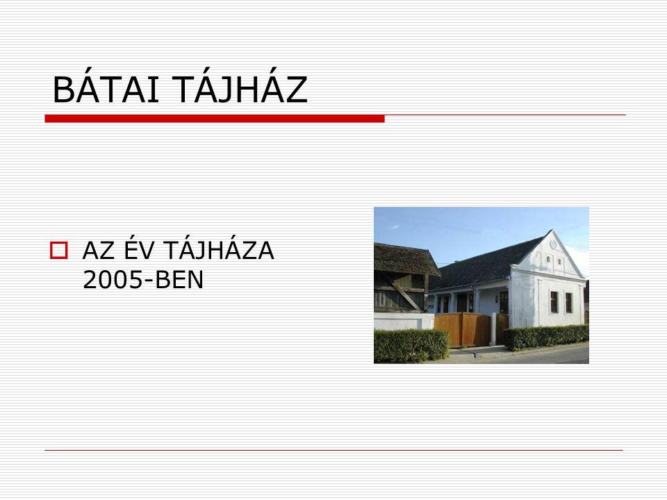 BÁTAI TÁJHÁZ  AZ ÉV TÁJHÁZA 2005-BEN
