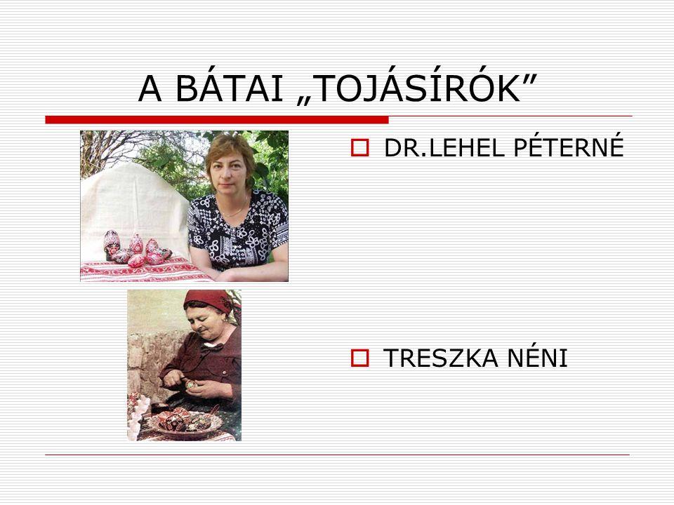 """A BÁTAI """"TOJÁSÍRÓK  DR.LEHEL PÉTERNÉ  TRESZKA NÉNI"""
