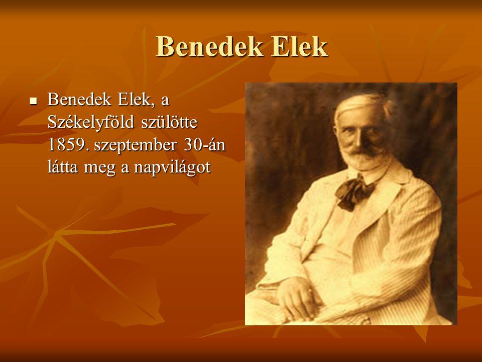 Benedek Elek Benedek Elek, a Székelyföld szülötte 1859. szeptember 30-án látta meg a napvilágot Benedek Elek, a Székelyföld szülötte 1859. szeptember