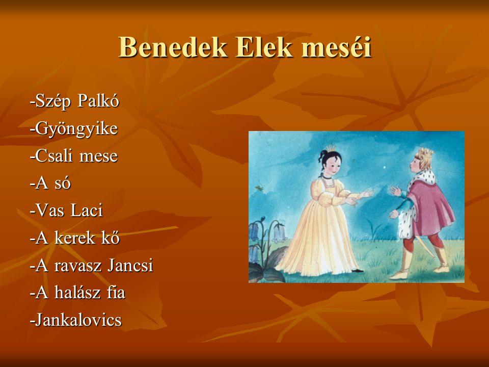 Benedek Elek meséi -Szép Palkó -Gyöngyike -Csali mese -A só -Vas Laci -A kerek kő -A ravasz Jancsi -A halász fia -Jankalovics