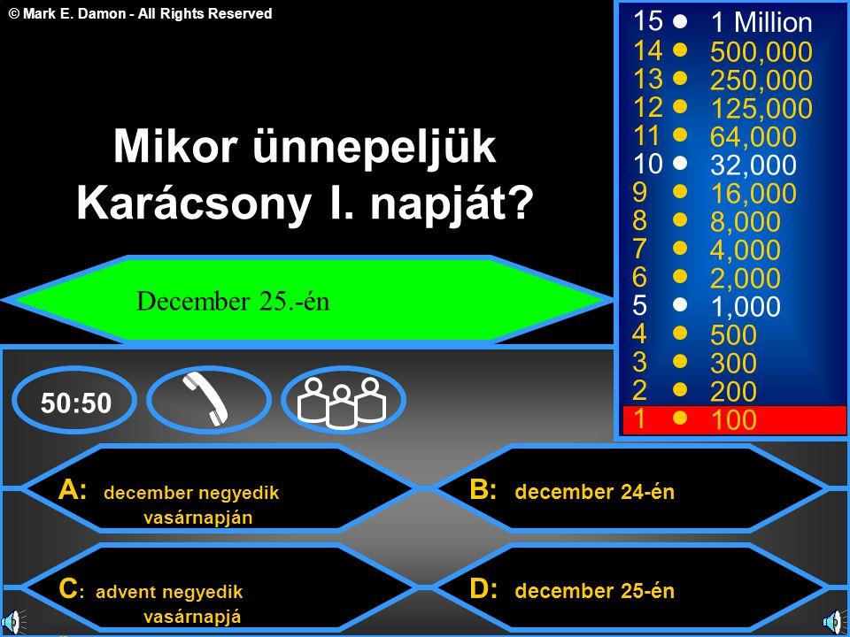 © Mark E. Damon - All Rights Reserved A: december negyedik vasárnapján C : advent negyedik vasárnapjá n B: december 24-én D: december 25-én 50:50 15 1