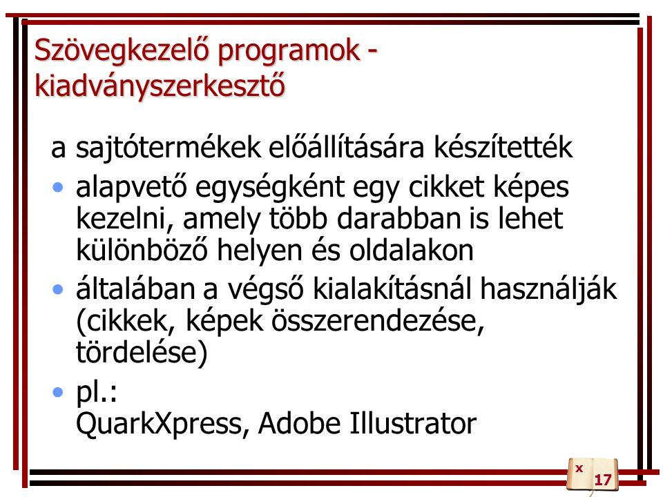 Szövegkezelő programok - kiadványszerkesztő a sajtótermékek előállítására készítették alapvető egységként egy cikket képes kezelni, amely több darabban is lehet különböző helyen és oldalakon általában a végső kialakításnál használják (cikkek, képek összerendezése, tördelése) pl.: QuarkXpress, Adobe Illustrator 17 x