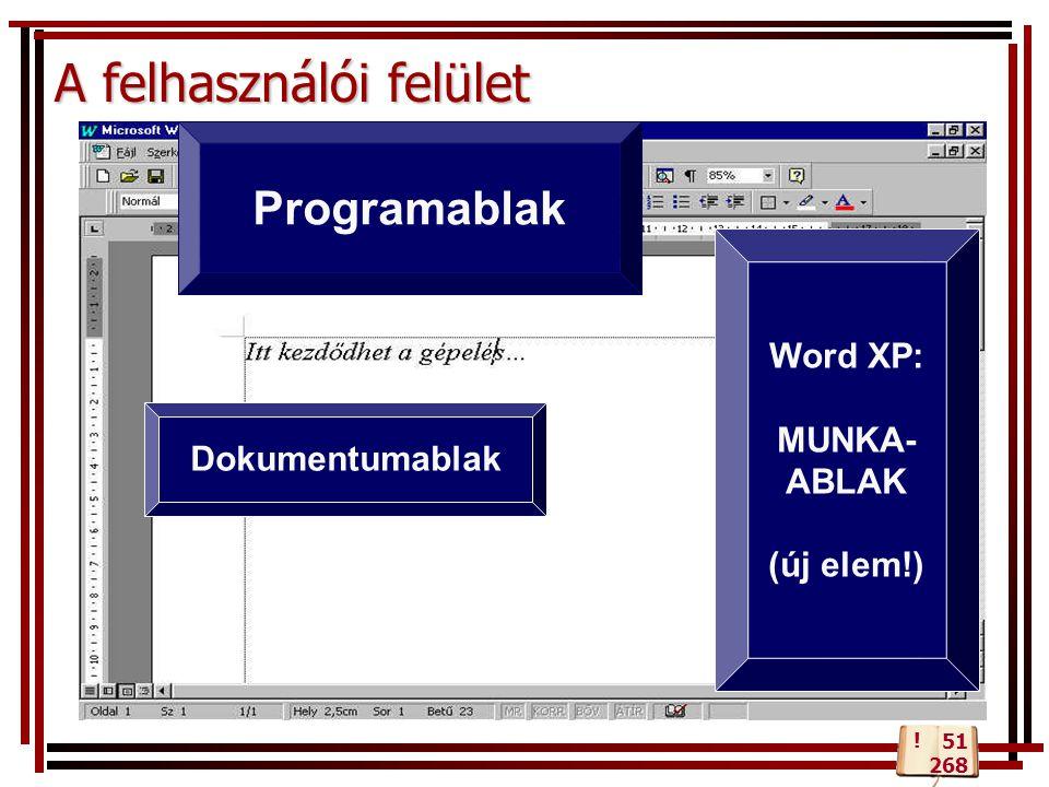 A felhasználói felület Dokumentumablak Programablak Word XP: MUNKA- ABLAK (új elem!) ! 51 268