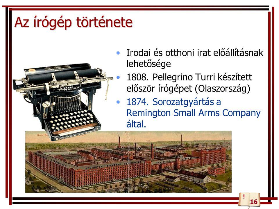 Az írógép története Irodai és otthoni irat előállításnak lehetősége 1808.