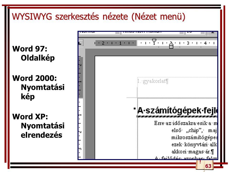 WYSIWYG szerkesztés nézete (Nézet menü) Word 97: Oldalkép Word 2000: Nyomtatási kép Word XP: Nyomtatási elrendezés 63 !